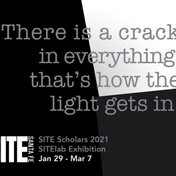 "SITE Scholars Exhibition: ""There is a crack in everything, that's how the light gets in"""