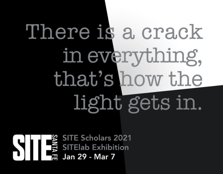 """SITE Scholars Exhibition: """"There is a crack in everything, that's how the light gets in"""""""